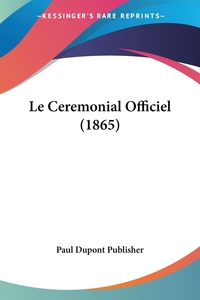 Le Ceremonial Officiel (1865), Paul Dupont Publisher обложка-превью