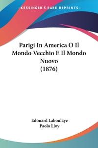 Parigi In America O Il Mondo Vecchio E Il Mondo Nuovo (1876), Edouard Laboulaye обложка-превью