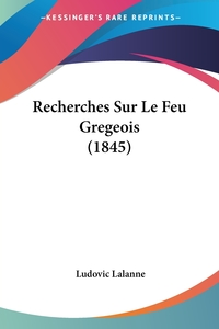 Recherches Sur Le Feu Gregeois (1845), Ludovic Lalanne обложка-превью