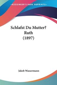 Schlafst Du Mutter? Ruth (1897), Jakob Wassermann обложка-превью