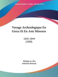 Voyage Archeologique En Grece Et En Asie Mineure: 1842-1844 (1888), Philippe Le Bas, Salomon Reinach обложка-превью