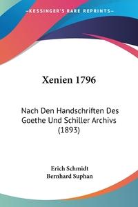 Xenien 1796: Nach Den Handschriften Des Goethe Und Schiller Archivs (1893), Erich Schmidt, Bernhard Suphan обложка-превью