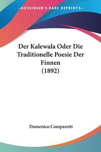 Der Kalewala Oder Die Traditionelle Poesie Der Finnen (1892), Domenico Comparetti обложка-превью