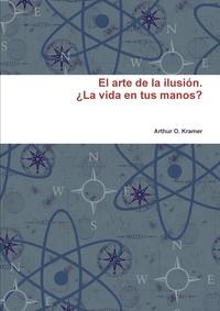 Книга под заказ: «El Arte de La Ilusion. La Vida En Tus Manos?»