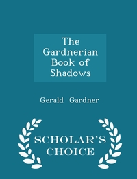 Книга под заказ: «The Gardnerian Book of Shadows - Scholar's Choice Edition»