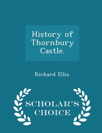 Книга под заказ: «History of Thornbury Castle. - Scholar's Choice Edition»