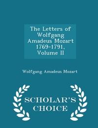 The Letters of Wolfgang Amadeus Mozart 1769-1791, Volume II - Scholar's Choice Edition, Wolfgang Amadeus Mozart обложка-превью
