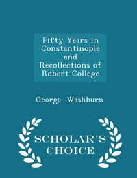Книга под заказ: «Fifty Years in Constantinople and Recollections of Robert College - Scholar's Choice Edition»