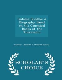 Книга под заказ: «Gotama Buddha; A Biography Based on the Canonical Books of the Theravadin - Scholar's Choice Edition»