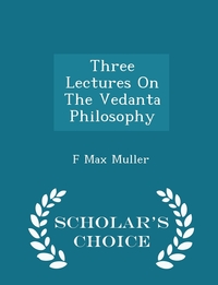 Three Lectures On The Vedanta Philosophy - Scholar's Choice Edition, F Max Muller обложка-превью