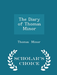 Книга под заказ: «The Diary of Thomas Minor - Scholar's Choice Edition»