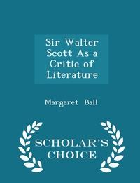 Книга под заказ: «Sir Walter Scott As a Critic of Literature - Scholar's Choice Edition»