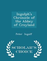 Книга под заказ: «Ingulph's Chronicle of the Abbey of Croyland - Scholar's Choice Edition»