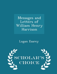 Книга под заказ: «Messages and Letters of William Henry Harrison - Scholar's Choice Edition»
