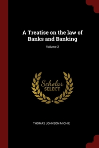 A Treatise on the law of Banks and Banking; Volume 2, Thomas Johnson Michie обложка-превью