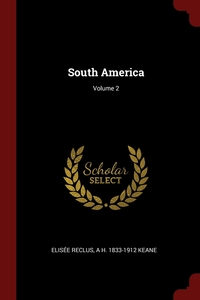 South America; Volume 2, ELISEE RECLUS, A H. 1833-1912 Keane обложка-превью