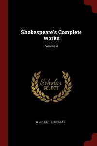 Shakespeare's Complete Works; Volume 4, W J. 1827-1910 Rolfe обложка-превью