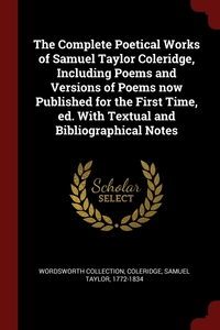 The Complete Poetical Works of Samuel Taylor Coleridge, Including Poems and Versions of Poems now Published for the First Time, ed. With Textual and Bibliographical Notes, Wordsworth Collection, Samuel Taylor 1772-1834 Coleridge обложка-превью