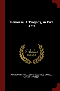 Remorse. A Tragedy, in Five Acts, Wordsworth Collection, Samuel Taylor 1772-1834 Coleridge обложка-превью