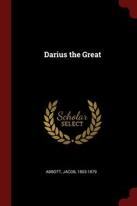 Darius the Great, Abbott Jacob 1803-1879 обложка-превью
