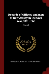 Records of Officers and men of New Jersey in the Civil War, 1861-1865; Volume 2, New Jersey. Adjutant-General's Office обложка-превью