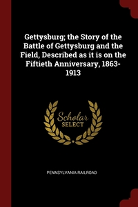 Gettysburg; the Story of the Battle of Gettysburg and the Field, Described as it is on the Fiftieth Anniversary, 1863-1913, Pennsylvania Railroad обложка-превью