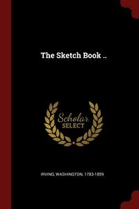 The Sketch Book .., Irving Washington 1783-1859 обложка-превью