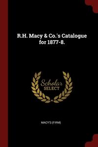 R.H. Macy & Co.'s Catalogue for 1877-8., Macy's (Firm) обложка-превью