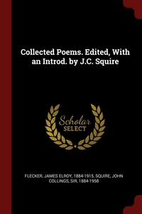 Collected Poems. Edited, With an Introd. by J.C. Squire, James Elroy Flecker, John Collings Squire обложка-превью