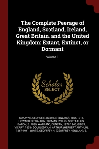 The Complete Peerage of England, Scotland, Ireland, Great Britain, and the United Kingdom: Extant, Extinct, or Dormant; Volume 1, George E. 1825-1911 Cokayne, Thomas Evelyn Scott-El Howard de Walden, Duncan Warrand обложка-превью