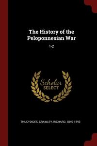 The History of the Peloponnesian War: 1-2, Thucydides Thucydides, Richard Crawley обложка-превью