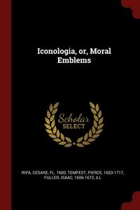 Iconologia, or, Moral Emblems, Cesare Ripa, Pierce Tempest, Isaac Fuller обложка-превью