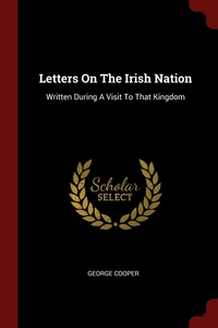 Letters On The Irish Nation: Written During A Visit To That Kingdom, George Cooper обложка-превью