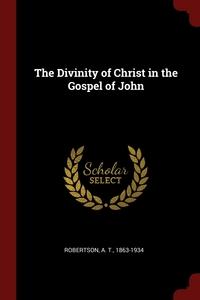 The Divinity of Christ in the Gospel of John, A T. Robertson обложка-превью