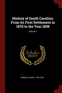 History of South Carolina: From its First Settlement in 1670 to the Year 1808; Volume 1, David Ramsay обложка-превью