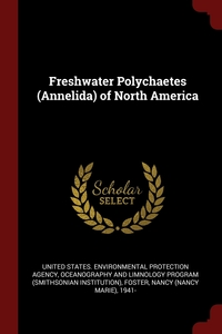 Freshwater Polychaetes (Annelida) of North America, United States. Environmental Protection, Oceanography and Limnology Program, Nancy 1941- Foster обложка-превью