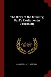 The Glory of the Ministry; Paul's Exultation in Preaching, A T. Robertson обложка-превью