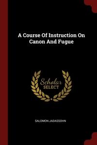 A Course Of Instruction On Canon And Fugue, Salomon Jadassohn обложка-превью