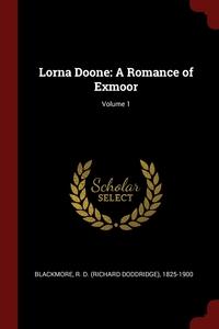 Lorna Doone: A Romance of Exmoor; Volume 1, R D. 1825-1900 Blackmore обложка-превью