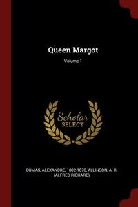 Queen Margot; Volume 1, Dumas Alexandre 1802-1870, A. R. (Alfred Richard) Allinson обложка-превью