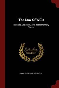 The Law Of Wills: Devises, Legacies, And Testamentary Trusts, Isaac Fletcher Redfield обложка-превью