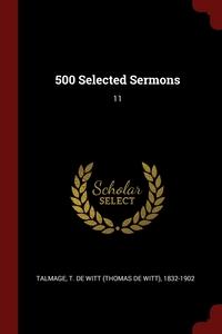 500 Selected Sermons: 11, T De Witt 1832-1902 Talmage обложка-превью