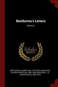Beethoven's Letters; Volume 2, Ludwig van Beethoven, Alfred Christlieb Kalischer, J S. 1843-1919 Shedlock обложка-превью