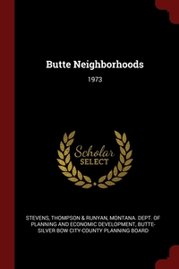 Butte Neighborhoods: 1973, Thompson & Runyan Stevens, Montana. Dept. of Planning and Economic, Butte-Silver Bow City-County Pla обложка-превью