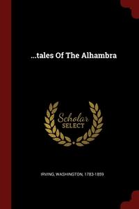 ...tales Of The Alhambra, Irving Washington 1783-1859 обложка-превью