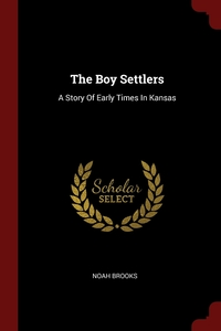 The Boy Settlers: A Story Of Early Times In Kansas, Noah Brooks обложка-превью