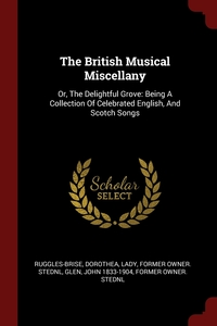 The British Musical Miscellany: Or, The Delightful Grove: Being A Collection Of Celebrated English, And Scotch Songs, Dorothea Lady former ow Ruggles-Brise, John 1833-1904 former owner. StEd Glen обложка-превью