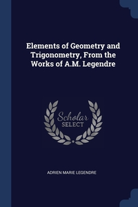 Elements of Geometry and Trigonometry, From the Works of A.M. Legendre, Adrien Marie Legendre обложка-превью