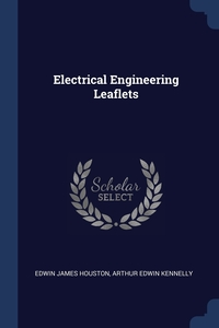 Electrical Engineering Leaflets, Edwin James Houston, Arthur Edwin Kennelly обложка-превью