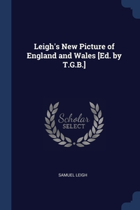 Leigh's New Picture of England and Wales [Ed. by T.G.B.], Samuel Leigh обложка-превью